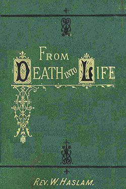From Death Unto Life by William Haslam