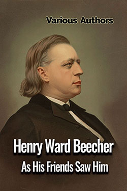 Henry Ward Beecher As His Friends Saw Him