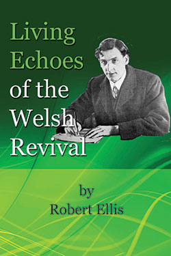 Living Echoes of the Welsh Revival by Robert Ellis