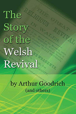 The Story of the Welsh Revival by Arthur Goodrich