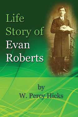 he Life Story of Evan Roberts by W. Percy Hicks