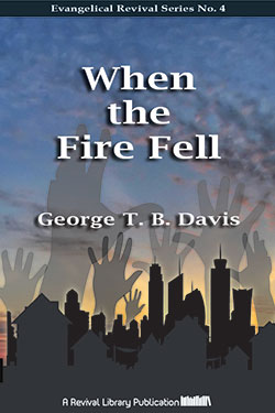 When The Fire Fell by George T. B. Davis