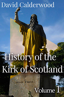 The History of the Kirk of Scotland by Vol 1 by David Calderwood