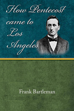 How Pentecost Came to Los Angeles by Frank Bartleman