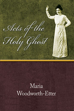 Acts of the Holy Ghost by Maria Woodworth-Etter