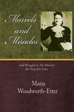 Marvels and Miracles by Maria Woodworth-Etter